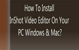 Learn About The Simple Way To Set up Inshot To Your Computer Or Laptop